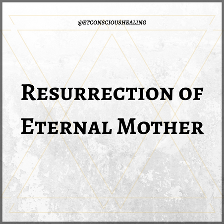 Resurrection of Eternal Mother
