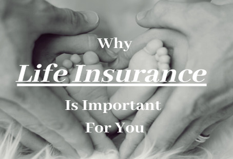 This Is Why Life Insurance Is Important For You
