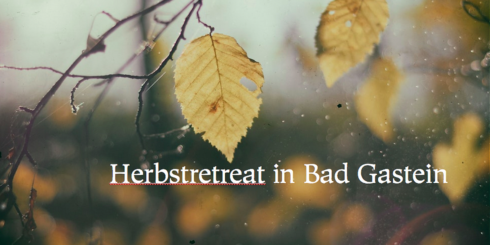 HERBSTRETREAT in BAD GASTEIN