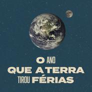O Ano que a Terra Tirou Férias