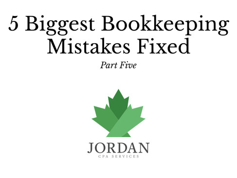 5 Biggest Bookkeeping Mistakes Fixed: Part Five