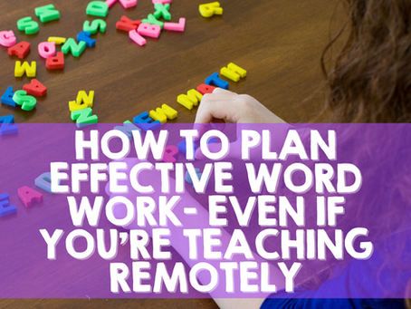 How to Plan Effective Word Work Even if You're Teaching Remotely