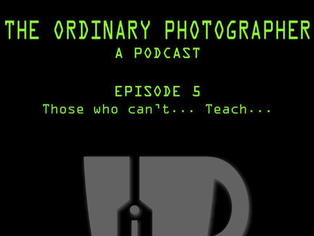 The Ordinary Photographer Podcast: Those who can't... Teach...