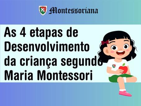 As 4 etapas de Desenvolvimento  segundo Maria Montessori