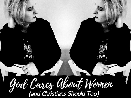 God Cares About Women (and Christians Should Too)