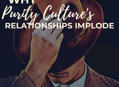 Why Purity Cultures Relationships Implode