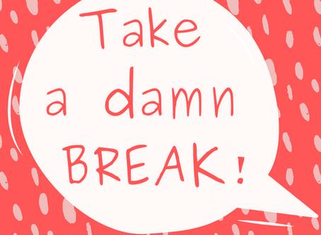 Take A Damn Break