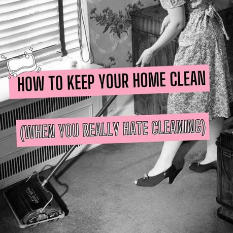 SECRETS TO A CLEAN HOME (FOR PEOPLE WHO REALLY HATE CLEANING)