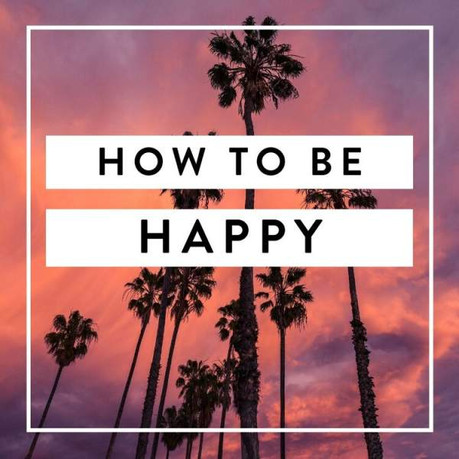 HOW TO BE HAPPY | 7 HABITS FOR EVERYDAY HAPPINESS