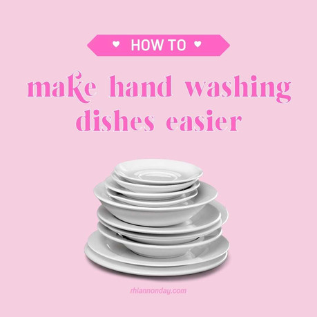 HOW TO MAKE HAND WASHING DISHES EASIER