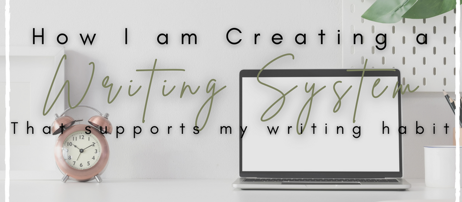Creating a System to Support My Writing Habit