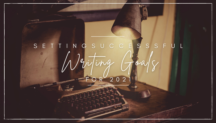New Year, New Writing Goals: Setting Successful Writing Goals for 2021
