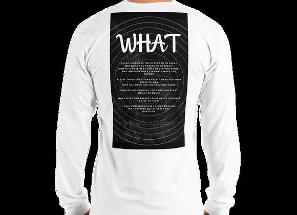"""What"" Long Sleeve T-Shirt"