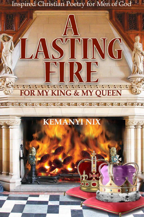 A Lasting Fire For My King and My Queen