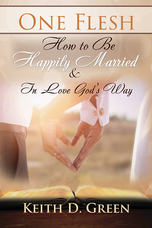 One Flesh: How to Be Happily Married & In Love God's Way