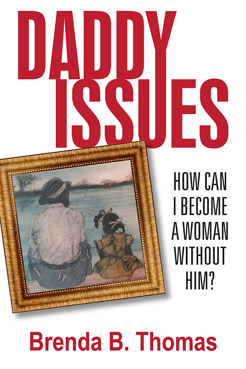 Daddy Issues: How Can I Become a Woman Without Him?