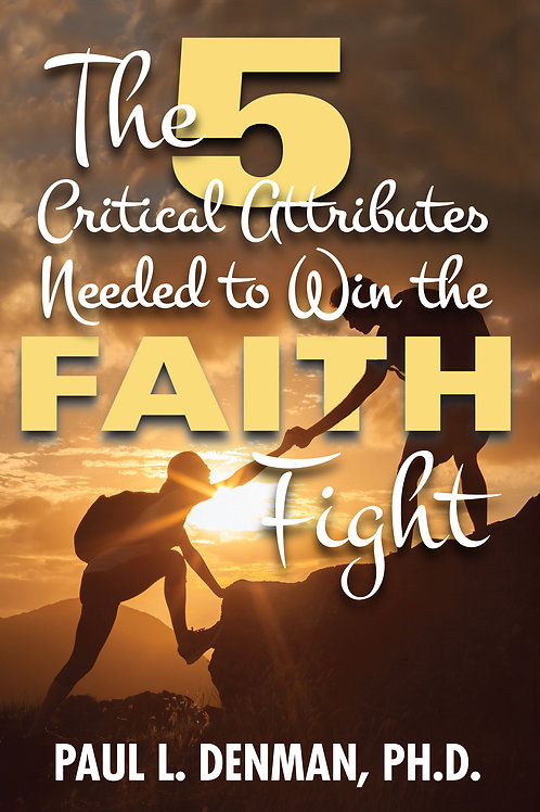 The 5 Critical Attributes Needed to Win the Faith Fight