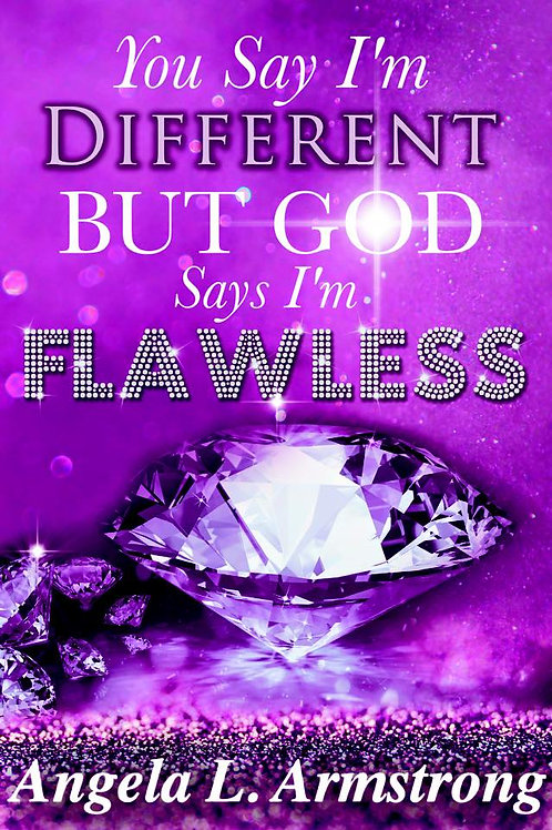 You Say I'm Different... But God Says I'm FLAWLESS!