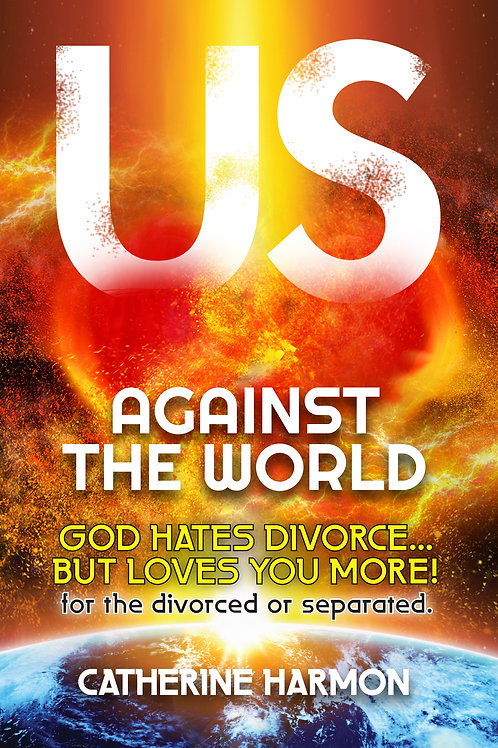Us Against the World: God Hates Divorce... But Loves You More!
