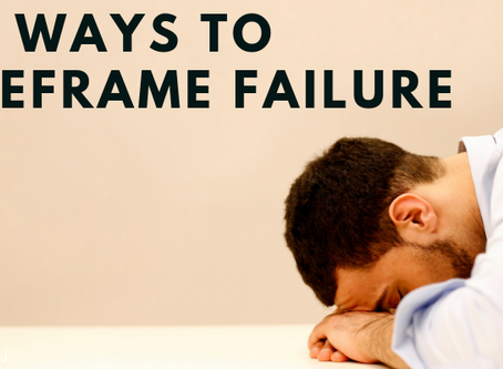 7 Ways To Reframe Failure