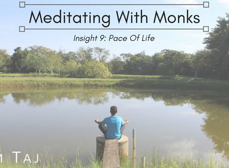 Meditating With Monks: Insight 9 - Pace Of Life