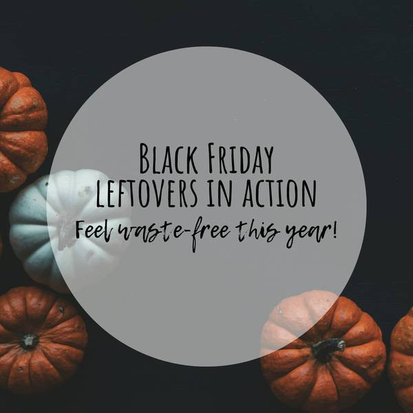 Black Friday Leftovers in Action: Feel Waste-Free This Year!