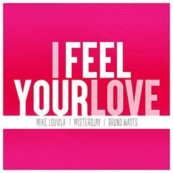 Mike Louvila - Misterdjay - Bruno Watts I Feel Your Love