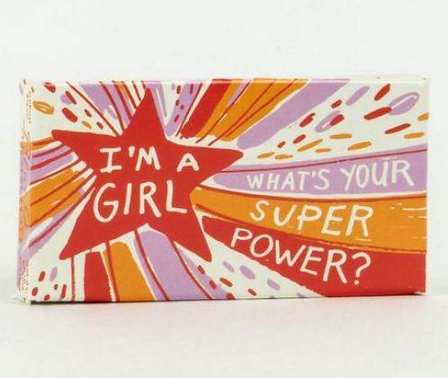 I'M A GIRL, WHAT'S YOUR SUPERPOWER?