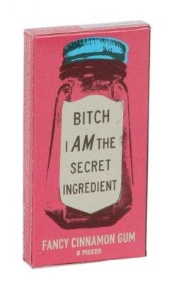 Bitch I am the Secret Ingredient Gum
