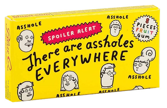 There are Assholes Everywhere Gum