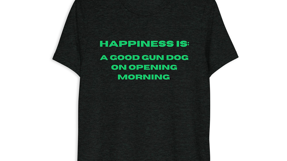 Happiness Is A Good Gun Dog On Opening Morning - T-Shirt