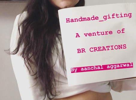 Aanchal Aggarwal - Founder of Handmade Gifting (BR CREATIONS)