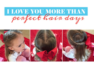 I LOVE YOU MORE THAN PERFECT HAIR DAYS