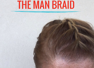 OUT WITH THE MAN BUN - IN WITH THE MAN BRAID!?