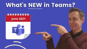 What's new in Microsoft Teams? (June 2021)