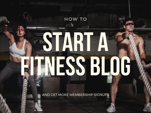 How to Start A Fitness Blog and Get More Gym Membership Signups