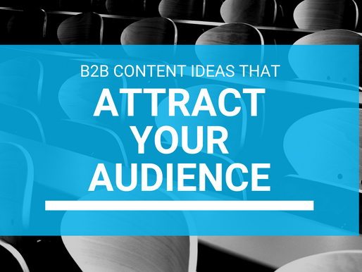 B2B Content Ideas To Attract Your Target Audience (& How To Find Out Who That Is)