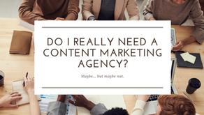 Do I Really Need A Content Marketing Agency?