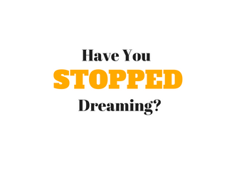 Monday Matters | Have You Stopped Dreaming?