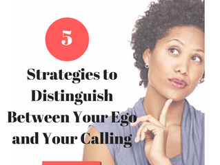 They Are Not the Same: 5 Strategies to Distinguish Between Your Ego and Your Calling