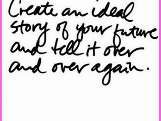 Create an Ideal Story of Your Future and Keep Repeating It to Yourself Until It Manifests!