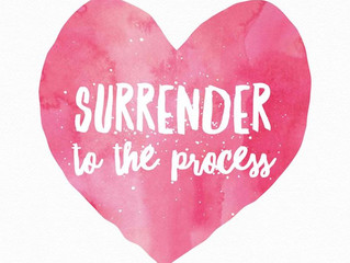Surrender to the Process!