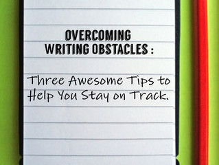 Overcoming Writing Struggles | Three Awesome Quick Tips to Help You Stay on Track!