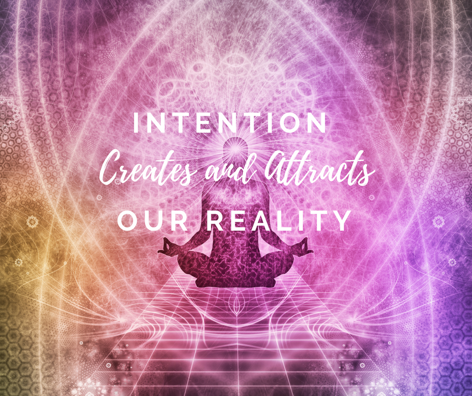 Intention Creates and Attracts Our Reality