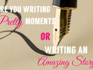 Stop Writing Pretty Moments and Give Us a Story Already!