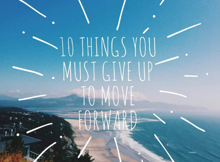 What are you willing to GIVE UP to MOVE FORWARD?