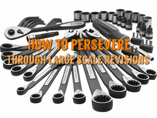 Large Scale Revisons? No Biggies. Persevere and Rock On.  Here's How!