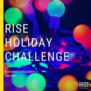 RISE HOLIDAY CHALLENGE: FOCUS ON HEALTH THROUGH THE HOLIDAYS!