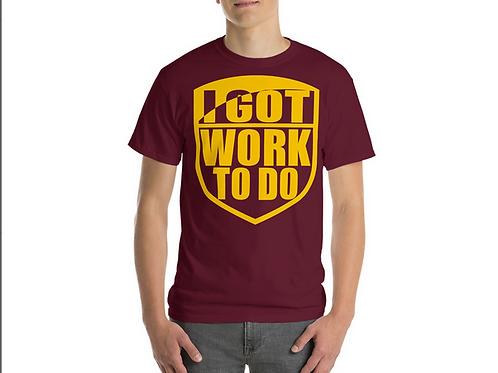 I Got Work To Do T-Shirt (Maroon)