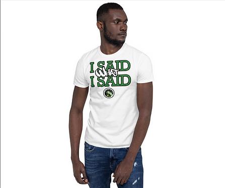 Green I Said What I Said T-Shirt (White)